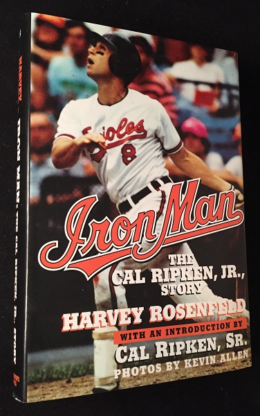 Iron Man: The Cal Ripken Jr. Story. Baseball, Harvey ROSENFELD, Cal RIPKEN.