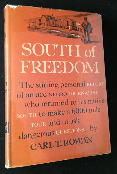South of Freedom; The Stirring Personal Report of an Ace Negro Journalist who Returned to his Native South to Make a 6000 - Mile Tour and to Ask Dangerous Questions. Carl T. ROWAN.