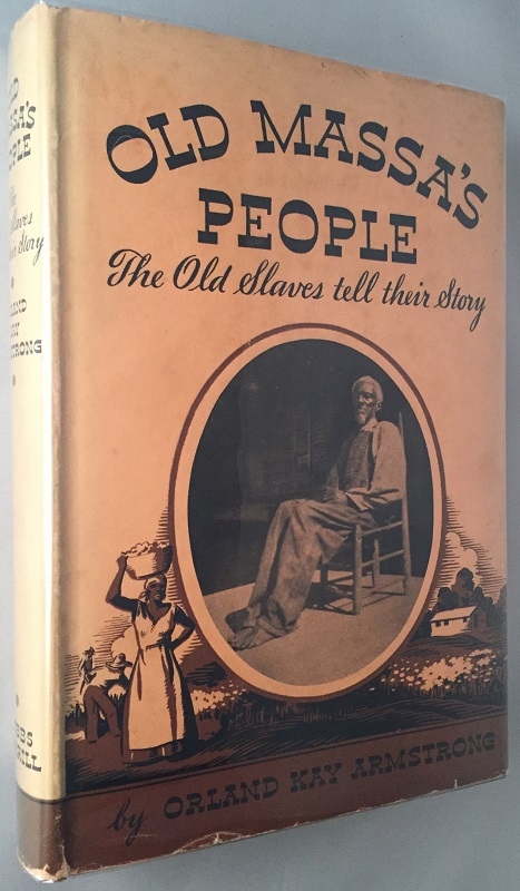 Old Massa's People: The Old Slaves tell their Story. Civil War, Orland Kay ARMSTRONG.