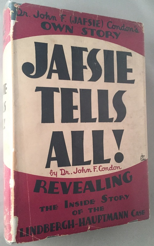 Dr. John F. (JAFSIE) Condon's Own Story; Jafsie Tells All! (Lindbergh Kidnapping Trial). History, John CONDON.