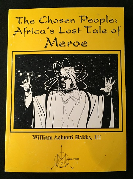 The Chosen People: Africa's Lost Tale of Meroe (SIGNED ASSOCIATION COPY). William Ahanti HOBBS III.