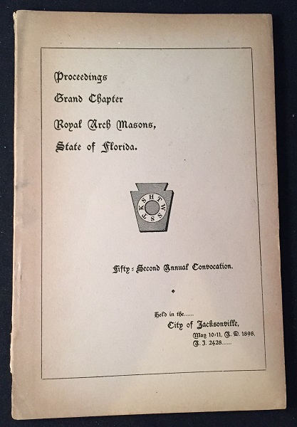 Proceedings Grand Chapter Royal Arch Masons, State of Florida: Fifty Second  Annual Convocation by Warren TYLER, Wilber WEBSTER, et all on Back in Time