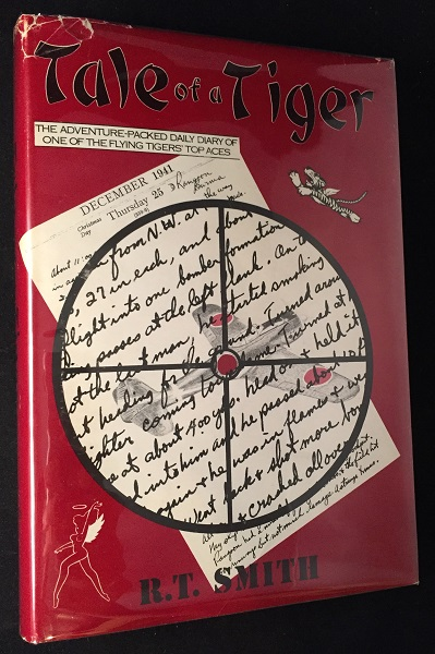 "Tale of a Tiger (FIRST EDITION SIGNED BY SEVEN OF THE FAMED WWII ACE ""FLYING TIGER"" PILOTS); The Adventure-Packed Daily Diary of One of the Flying Tigers Top Aces. R. T. SMITH, ""Tex"" HILL, Dick ROSSI, et all."