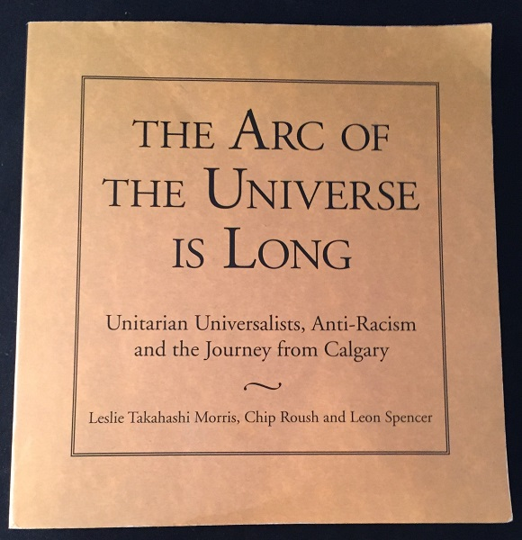 The Arc of the Universe is Long; Unitarian Universalists, Anti-Racism and the Journey from Calgary. Civil Rights, Leslie Takahashi MORRIS, Chip ROUSH, Leon SPENCER.