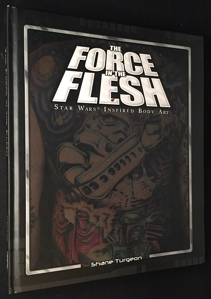 The Force in the Flesh: Star Wars Inspired Body Art (SIGNED FIRST PRINTING). Star Wars, Shane TURGEON.