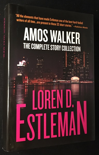 Amos Walker: The Complete Story Collection (SIGNED/LIMITED #40 of 100 Copies). Detective, Loren ESTLEMAN.