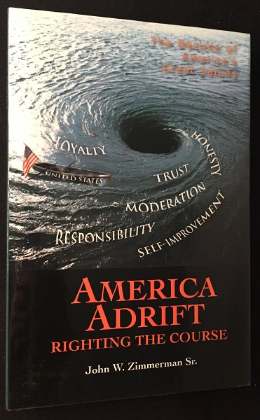 America Adrift: Righting the Course; The Decline of America's Great Values. John W. ZIMMERMAN.