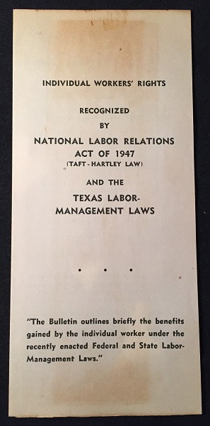 Individual Worker's Rights Recognized by National Labor Relations Act of 1947 (Taft-Hartley Law) and the Texas Labor-Management Laws (ORIGNAL PROPAGANDA BROCHURE); Incredible PRO-BUSINESS Texas Manufacturers Association Propaganda! Robert TAFT, Fred HARTLEY.