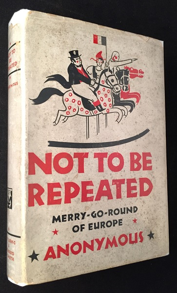 Not To Be Repeated: Merry-Go-Round of Eurpoe (FIRST EDITION IN SCARCE ORIGINAL DJ). ANONYMOUS.