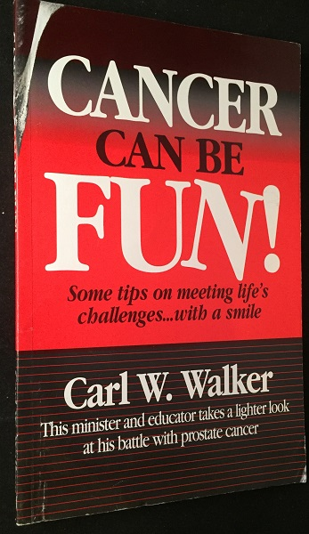 Cancer Can Be Fun! Some Tips on Meeting Life's Challenges... with a Smile (SIGNED FIRST PRINTING). Carl WALKER.