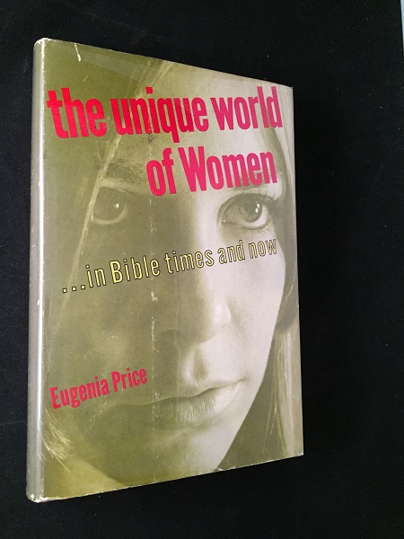 The Unique World of Women... in Bible Times and Now (SIGNED FIRST PRINTING). Eugenia PRICE.
