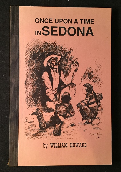 Once Upon a Time in Sedona (SIGNED FIRST PRINTING). William HOWARD.