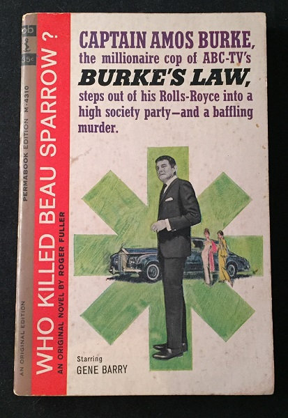 Who Killed Beau Sparrow?; Captain Amos Burke, the millionaire cop of ABC-TV's Burke's Law steps out of his Rolls-Royce intoa high society party - and a baffling murder (SIGNED BY GENE BARRY). Roger FULLER, Gene BARRY.