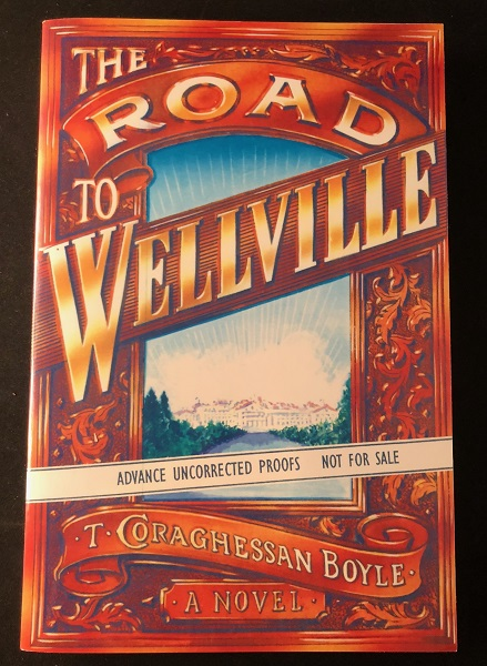 The Road to Wellville (ADVANCE UNCORRECTED PROOF). T. Coraghessan BOYLE.