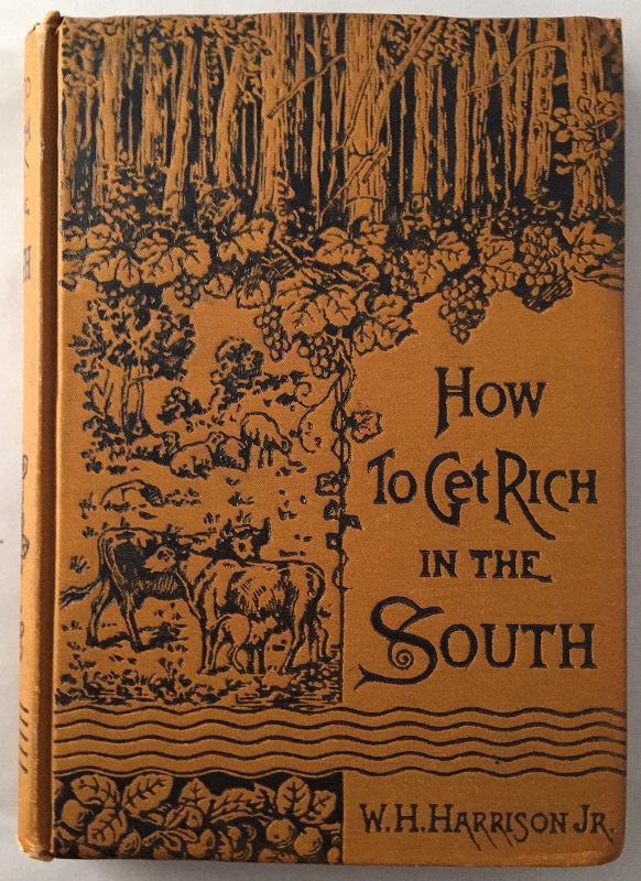 How to Get Rich in the South; Telling What to do, How to do it, and the Profits to be Realized. Southern Literature, W. H. HARRISON.
