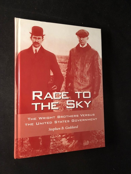 Race to the Sky: The Wright Brothers Versus the United States Government (SIGNED FIRST PRINTING). Stephen GODDARD.