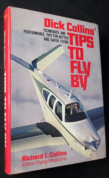 Tips to Fly By: Techniques and Performance Tips for Better and Safer Flying (FIRST PRINTING). Richard COLLINS.
