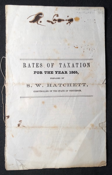 Rates of Taxation For the Year 1865; Prepared by S.W. Hatchett, Comptroller of the State of Tennessee. S. W. HATCHETT, STATE OF TENNESSEE.