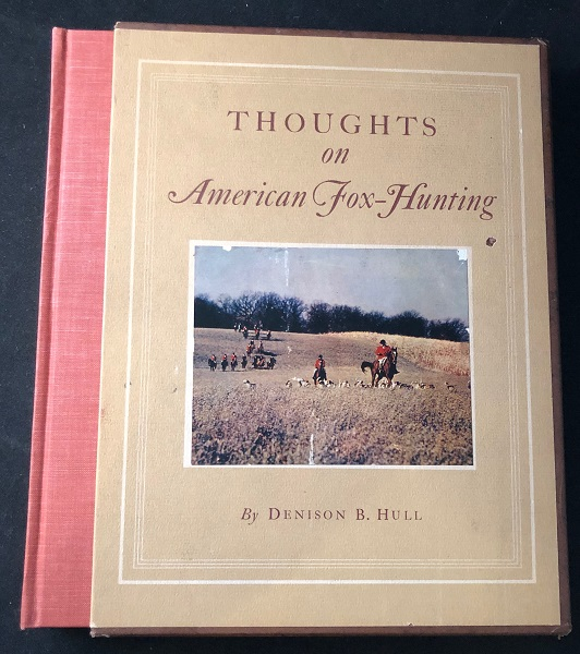 Thoughts on American Fox-Hunting (LTD EDITION W/ SLIPCASE). Denison HULL.