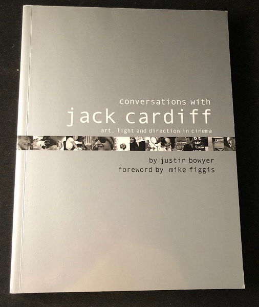 Conversations with Jack Cardiff: Art, Light and Direction in Cinema. Film Related, Jack CARDIFF, Justin BOWYER, Mike FIGGIS.
