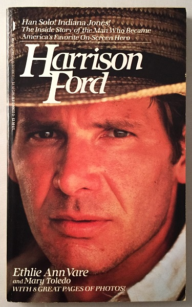 Harrison Ford: Han Solo! Indiana Jones! The Inside Story of the Man who Became America's Favorite On-Screen Hero. Ethlie Ann VARE, Mary TOLEDO.