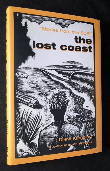 The Lost Coast: Stories from the Surf (SURFING). Drew KAMPION.