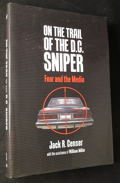 On the Trail of the D.C. Sniper: Fear and the Media. Jack R. CENSER, William MILLER.