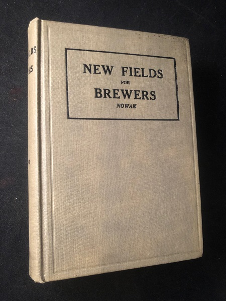 New Fields for Brewers and Others Active in the Fermentation and Allied Industries.; A Complete and Comprehensive Reference Book For Fermentation and Allied Industries, Manufacturers, Bottlers, Brewers, Brewing Chemists, Distillers, Food Chemists, Maltsters. Carl NOWAK.