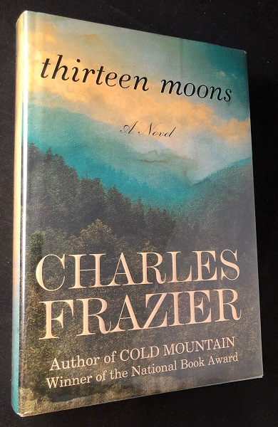 Thirteen Moons (SIGNED FIRST PRINTING). Charles FRAZIER.
