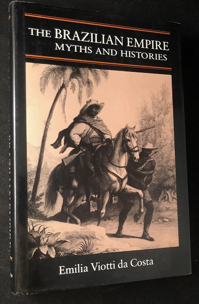 The Brazilian Empire; Myths and Histories. Emilia Viotti da COSTA.