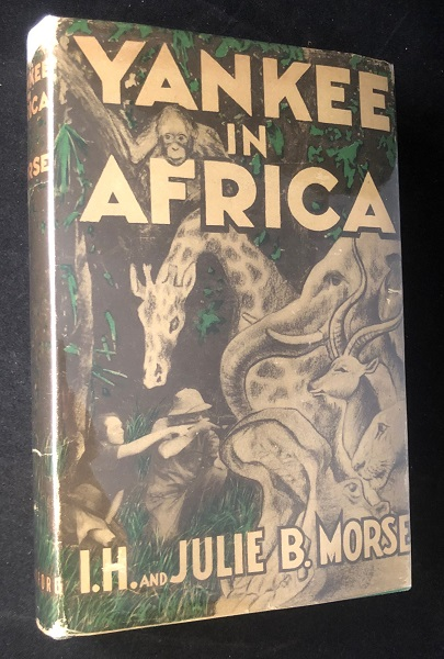 Yankee in Africa (SIGNED 1ST PRINTING). Ira MORSE, Julie MORSE.