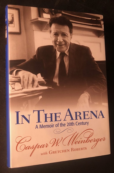 In The Arena: A Memoir of the 20th Century (SIGNED FIRST PRINTING). Caspar WEINBERGER.