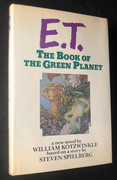 E.T. The Book of the Green Planet (SIGNED FIRST EDITION). William KOTZWINKLE, Steven SPIELBERG.