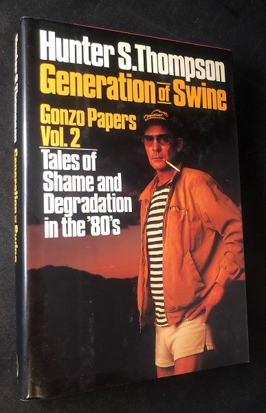 Generation of Swine: Gonzo Papers Vol. 2; Tales of Shame and Degradation in the 80's. Hunter THOMPSON.
