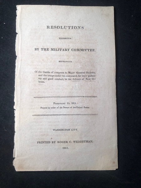 Resolutions Reported by the Military Committee, Expressive of the Thanks of Congress to Major General Jackson, and the troops under his Command, for their Gallantry and Good Conduct, in the Defence of New Orleans. Andrew JACKSON, et all.
