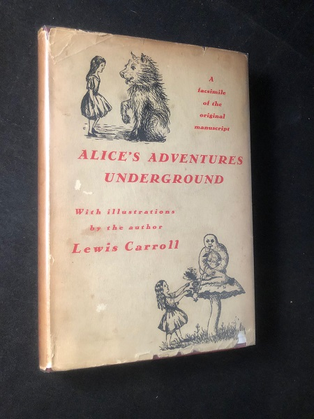 "Alice's Adventures Under Ground; Being a Facsimile of the Original MS book afterwards developed into ""Alice's Adventures in Wonderland"" Lewis CARROLL."