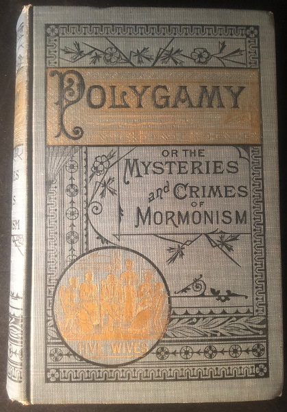 Polygamy or, the Mysteries and Crimes of Mormonism; Being a Full and Authentic History of this Strange Sect From its Origin to the Present Time - With a Thrilling Account of the Inner Life and Teachings of the Mormons and an Expose of the Secret Rites and Ceremonies of the Deluded Followers of Brigham Young. J. H. BEADLE, O. J. HOLLISTER, Murat HALSTEAD.