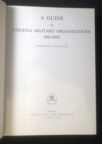A Guide to Virginia Military Organizatons 1861-1865; Virginia Regimental. Lee WALLACE.