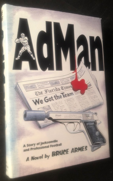 AdMan; A Story of Jacksonville and Professional Football. Bruce ARMES.