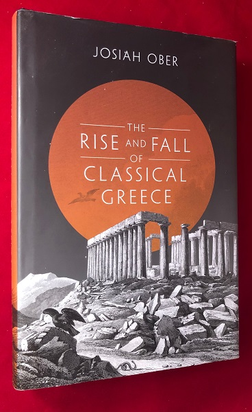 The Rise and Fall of Classical Greece. Josiah OBER.