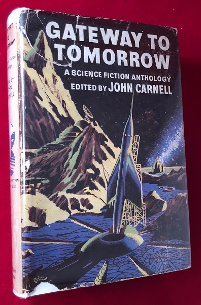 Gateway to Tomorrow; A Science Fiction Anthology. John CARNELL, Arthur C. CLARKE, et all.