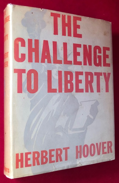 """The Challenge to Liberty (SIGNED 1ST PRINTING); """"The Second Copy"""" Herbert HOOVER."""