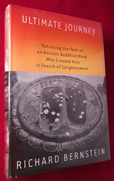 Ultimate Journey: Retracing the Path of an Ancient Buddhist Monk Who Crossed Asia in Search of Enlightenment (SIGNED 1ST PRINTING). Richard BERNSTEIN.