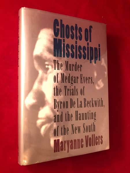 Ghosts of Mississippi: The Murder of Medgar Evers, the Trials of Byron De La Beckwith, and the Haunting of the New South. Maryanne VOLLERS.