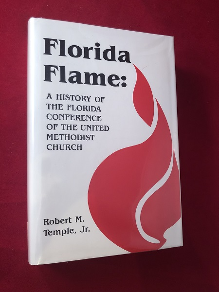 Florida Flame: A History of the Florida Conference of the United Methodist Church (SIGNED BY AUTHOR). Robert M. TEMPLE Jr.
