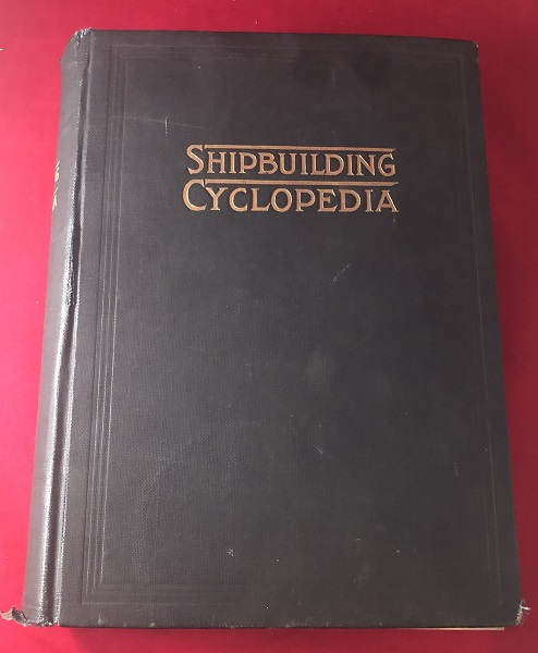 Shipbuilding Cyclopedia, A Reference Book Covering Definitions of Shipbuilding Terms, Basic Design, Hull Specifications, Planning and Estimating, Ship's Rigging and Cargo, Handling Gear, Tables of Displacement and Working Drawings of Modern Vessels. F. B. WEBSTER.