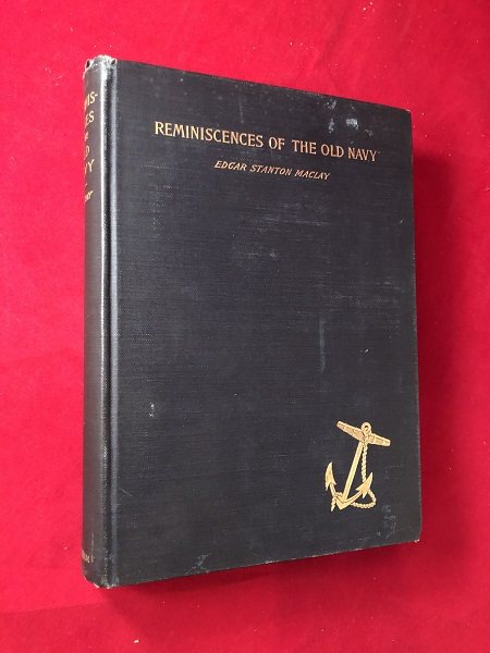 Reminiscences of the Old Navy from the Journals and Private Papers of Captain Edward Trenchard, and Rear-Admiral Stephen Decatur Trenchard. Edgar Stanton MACLAY.