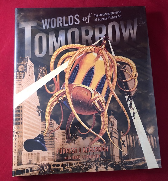 Worlds of Tomorrow: The Amazing Universe of Science Fiction Art. Forrest ACKERMAN, Brad LINAWEAVER.