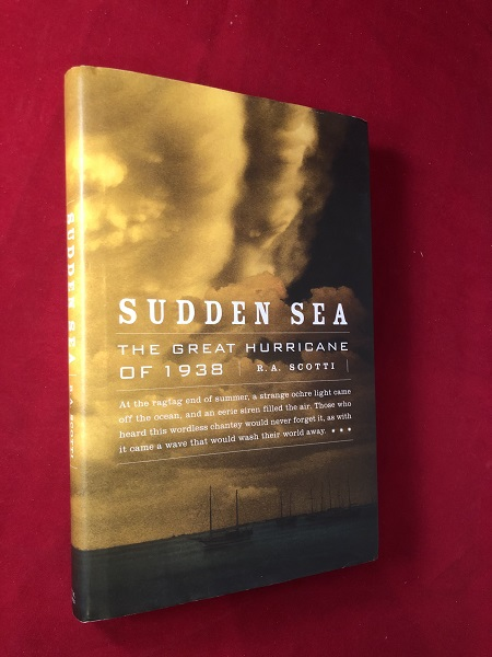 Sudden Sea: The Great Hurricane of 1938 (SIGNED FIRST PRINTING). R. A. SCOTTI.