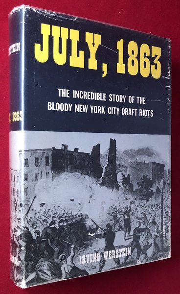 July, 1863: The Incredible Story of the Bloody New York City Draft Riots. Irving WERSTEIN.